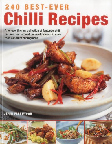 240 Best-ever Chilli Recipes: A Tongue-tingling Collection of Fantastic Chilli Recipes from Around the World, Shown in More Than 245 Fiery Photographs -
