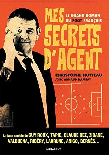 Mes secrets d'agent: Le grand roman du foot français par Christophe HUTTEAU