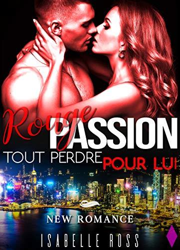 Rouge Passion / Tout Perdre Pour Lui: (New Romance, -18)