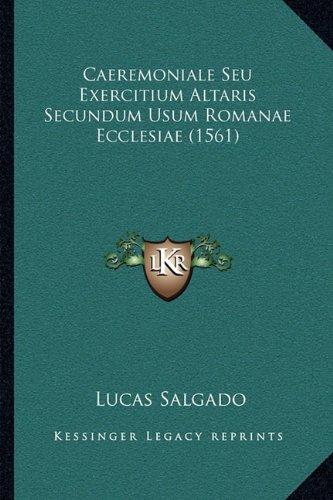 Caeremoniale Seu Exercitium Altaris Secundum Usum Romanae Ecclesiae (1561)