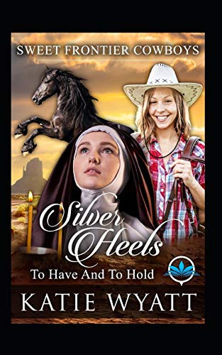 Silver Heels To Have And To Hold (Sweet Frontier Cowboys Series, Band 1) - Cowboy-heels