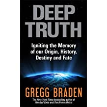 Deep Truth: Igniting the Memory of Our Origin, History, Destiny and Fate by Gregg Braden (2011-09-30)
