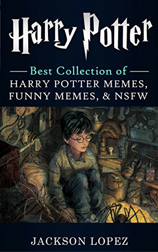 Harry Potter: Ultimate Collection of Harry Potter Memes, Funny Memes & NSFW (Harry Potter Memes 2) (English Edition)