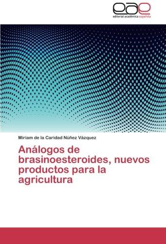 Analogos de Brasinoesteroides, Nuevos Productos Para La Agricultura por Nunez Vazquez Miriam De La Caridad