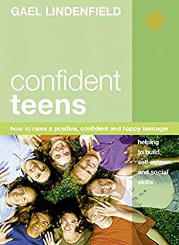 Confident Teens: How to Raise a Positive, Confident and Happy Teenager von [Lindenfield, Gael]