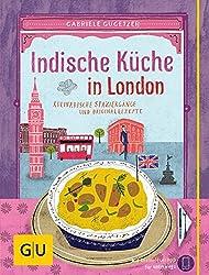 Indische Küche in London: Kulinarische Spaziergänge und Originalrezepte (GU Kulin. Entdeckungsreisen)