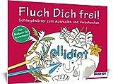 Das Malbuch für Erwachsene: Fluch Dich frei - Vollidiot!: Schimpfwörter zum Ausmalen und Verschenken (Kreativ)