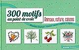 300 Motifs au point de croix Animaux, Nature, Saisons...
