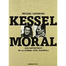 Kessel - moral - dos reporteros en la Guerra civil española (Ilustrado (inedita))
