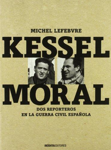 Descargar Libro Kessel - moral - dos reporteros en la Guerra civil española (Ilustrado (inedita)) de Michel Lefebvre