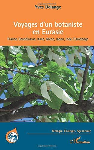Voyages d'un botaniste en Eurasie: France, Scandinavie, Italie, Grèce, Japon, Inde, Cambodge par Yves Delange