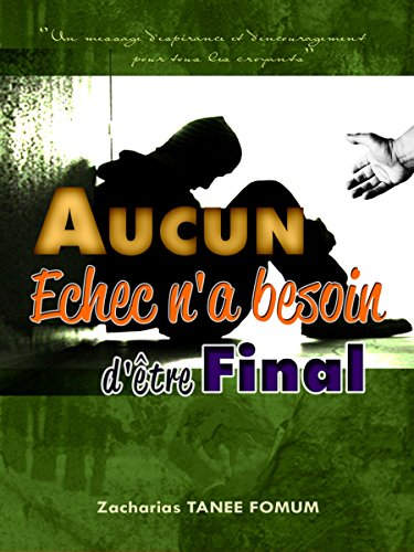 Aucun Echec N'a Besoin D'être Final (French Edition)