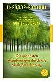 Die sch�nsten Wanderungen durch die Mark Brandenburg: Ausgew�hlt und mit einem Nachwort von G�nter de Bruyn (Fischer Klassik)