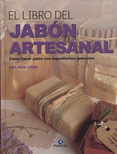 El Libro Del Jabón Artesanal (Libro Práctico) por Melinda Coss