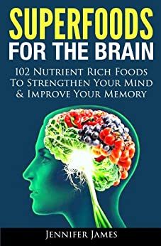 Superfoods for the Brain - 102 Nutrient Rich Foods To Strengthen Your Mind & Improve Your Memory (English Edition) von [James, Jennifer]
