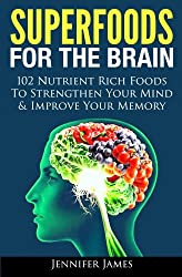 Superfoods for the Brain - 102 Nutrient Rich Foods To Strengthen Your Mind & Improve Your Memory (English Edition)