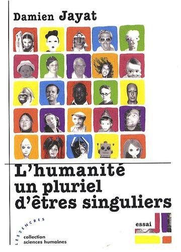 L'humanité, un pluriel d'êtres singuliers par Damien Jayat