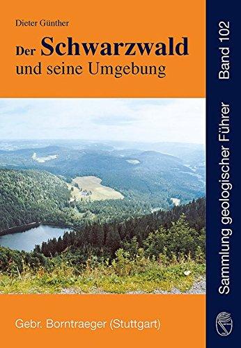 Der Schwarzwald und seine Umgebung: Geologie - Mineralogie - Bergbau - Umwelt und Geotourismus (Sammlung geologischer Führer)