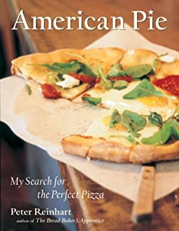 American Pie: My Search for the Perfect Pizza par [Reinhart, Peter]