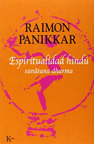 Espiritualidad hindú: sanatana dharma (Sabiduría Perenne) por Raimon Panikkar