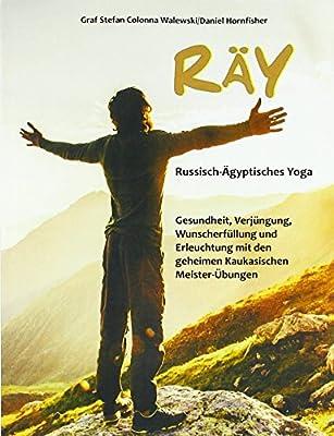 RÄY Russisch-Ägyptisches Yoga: Gesundheit, Verjüngung, Wunscherfüllung und Erleuchtung mit den geheimen Kaukasischen Meister-Übungen (Edition Aesculap)
