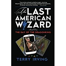 Day of the Dragonking: Book 1 of The Last American Wizard (Volume 1) by Terry Irving (2015-03-20)