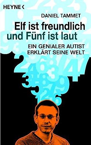 Elf ist freundlich und Fünf ist laut: Ein genialer Autist erklärt seine...