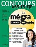 Concours ASS - ES - EJE Le Méga Guide 2017-2018: Écrit et oral Tout pour réussir