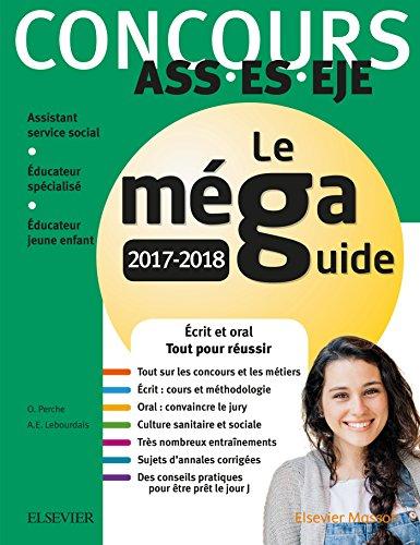 Concours ASS - ES - EJE Le Méga Guide 2017-2018: Écrit et oral Tout pour réussir par Olivier Perche