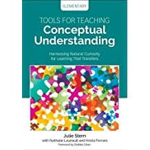 Tools for Teaching Conceptual Understanding, Elementary: Harnessing Natural Curiosity for Learning That Transfers (Concept-based Curriculum and Instruction)
