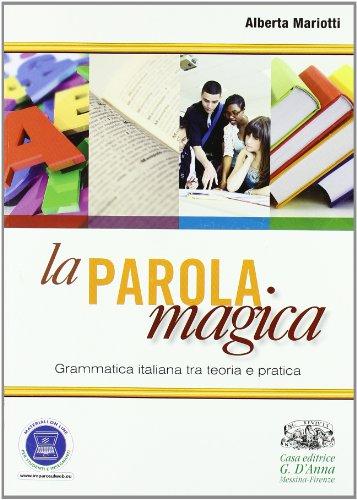 La parola magica. Grammatica italiana tra teoria e pratica. Per le Scuole superiori. Con espansione online