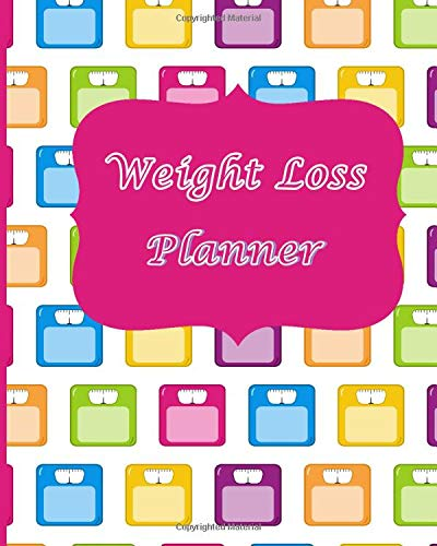 Weight Loss Planner: Live Your Healthiest Life With This 2019 Daily Multicolour Style Weight Loss, Food And Exercise Planner: Track Your Goals, Workout, Weight Loss, Bodybuilding, and Plan Your Meals