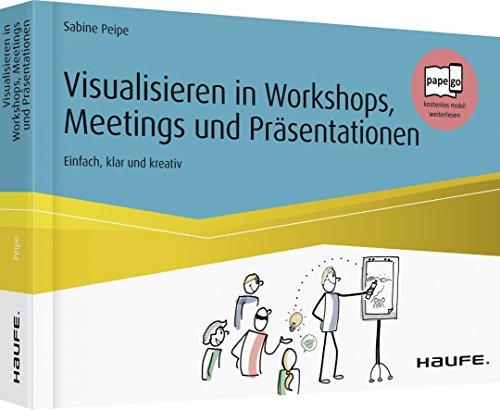 Visualisieren in Workshops, Meetings und Präsentationen: Einfach, klar und kreativ (Haufe Fachbuch)