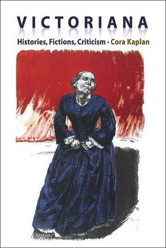 Victoriana: Histories, Fictions, Criticisms by Cora Kaplan (2007-02-15)