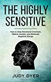The Highly Sensitive: How to Stop Emotional Overload, Relieve Anxiety, and Eliminate ...