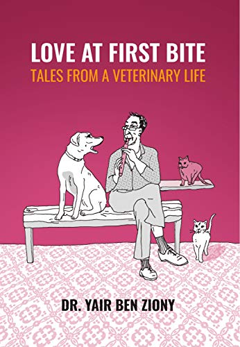 Love at First Bite: Tales from a Veterinary Life (English Edition) por Dr. Yair Ben Ziony