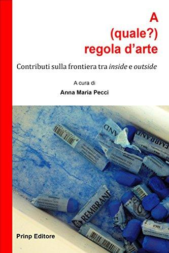 A (quale?) regola d'arte: Contributi sulla frontiera tra inside e outside (Italian Edition) por Anna Maria Pecci