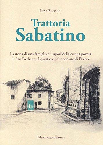 Trattoria Sabatino. La storia di una famiglia e i sapori della cucina povera in San Frediano, il quartiere più popolare di Firenze