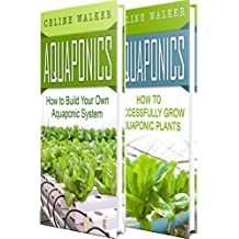 Aquaponics: How to Build Your Own Aquaponic System and Successfully Grow Aquaponic Plants (Aquaponic Gardening, Hydroponics, Homesteading Book 3) (English Edition)