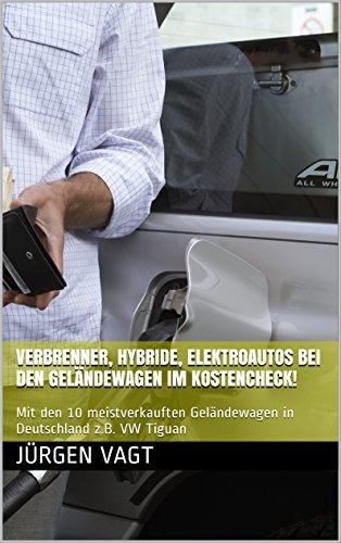 Verbrenner, Hybride, Elektroautos bei den Geländewagen im Kostencheck!: Mit den 10 meistverkauften Geländewagen in Deutschland z.B.  VW Tiguan (Verbrenner, Hybride, Elektroautos im Kostencheck!)