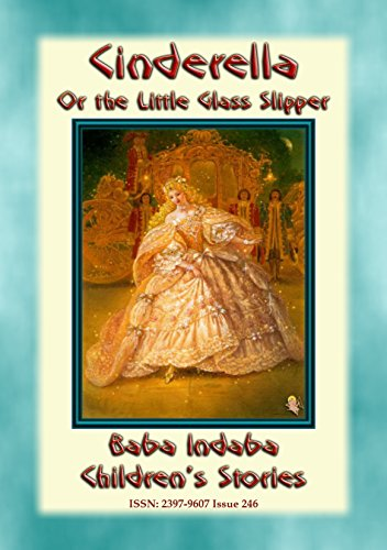 CINDERELLA or the Little Glass Slipper - A Fairy Tale: Baba Indaba Children's Stories - Issue 246 (English Edition) -