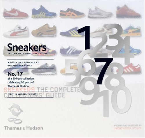 Sneakers: The Complete Collectors' Guide (60th Anniversary Edition) by Unorthodox Styles (2009-05-05) (Anniversary Collectors 60th)