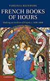 French Books of Hours: Making an Archive of Prayer, c.1400-1600