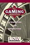 The Gaming Industry: Introduction and Perspectives by Univ. of Nevada, Las Vegas, William F. Harrah College of Hotel Administration International Gaming Institute (1996-05-03)