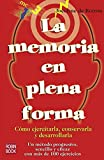 Memoria en plena forma, la: Cómo ejercitar, conservar y desarrollar la memoria.