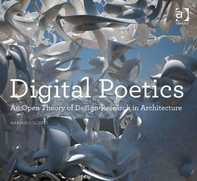 [(Digital Poetics : An Open Theory of Design-Research in Architecture)] [By (author) Marjan Colletti ] published on (March, 2014)