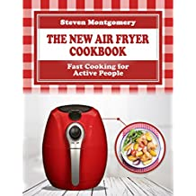 The New Air Fryer Cookbook: Fast Cooking for Active People (Bonus Cookbook Inside) (English Edition)