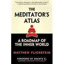 The Meditator's Atlas: A Roadmap to the Inner World (English Edition)