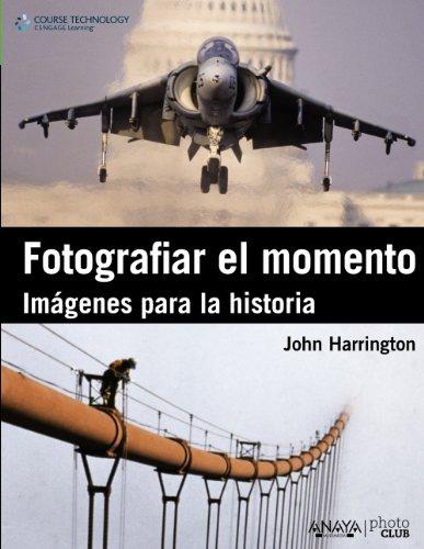 Fotografiar el momento. Imagenes para la historia (Photoclub) por John Harrington