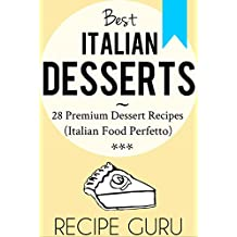 Italian Desserts: 28 Premium Dessert Recipes for Italian Cooking (Italian Food Perfetto) (English Edition)
